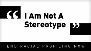 racial profiling I am not a stereotype